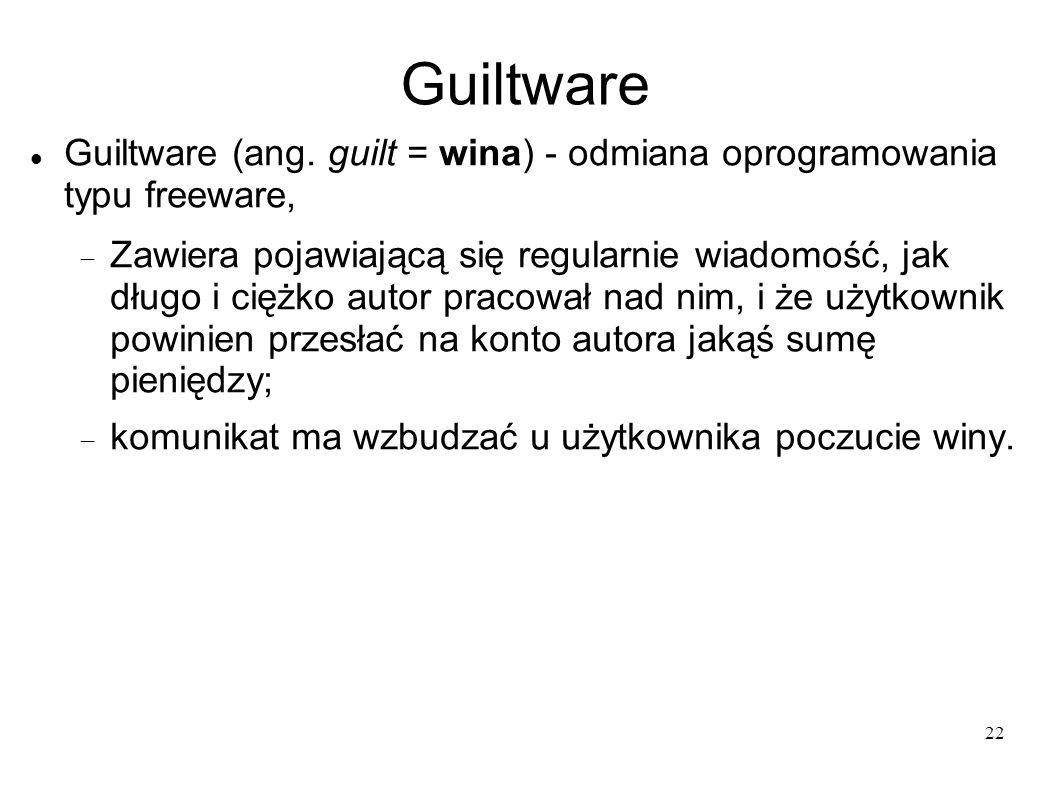 22 Guiltware Guiltware (ang. guilt = wina) - odmiana oprogramowania typu freeware, Zawiera pojawiającą się regularnie wiadomość, jak długo i ciężko au
