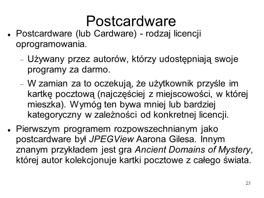 23 Postcardware Postcardware (lub Cardware) - rodzaj licencji oprogramowania. Używany przez autorów, którzy udostępniają swoje programy za darmo. W za