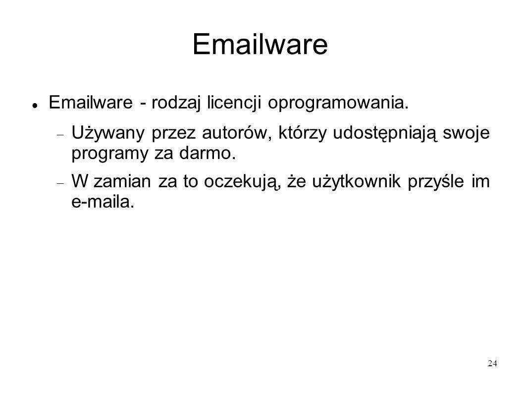 24 Emailware Emailware - rodzaj licencji oprogramowania. Używany przez autorów, którzy udostępniają swoje programy za darmo. W zamian za to oczekują,