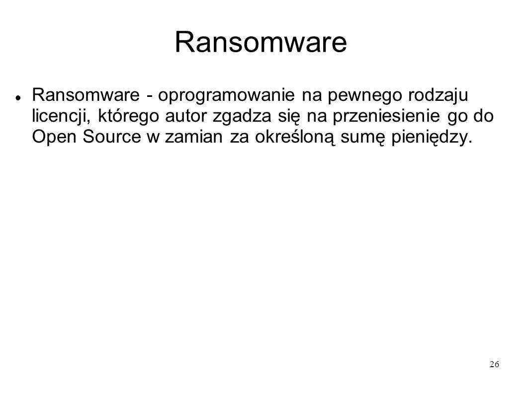 26 Ransomware Ransomware - oprogramowanie na pewnego rodzaju licencji, którego autor zgadza się na przeniesienie go do Open Source w zamian za określo