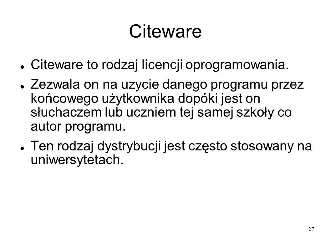 27 Citeware Citeware to rodzaj licencji oprogramowania. Zezwala on na uzycie danego programu przez końcowego użytkownika dopóki jest on słuchaczem lub