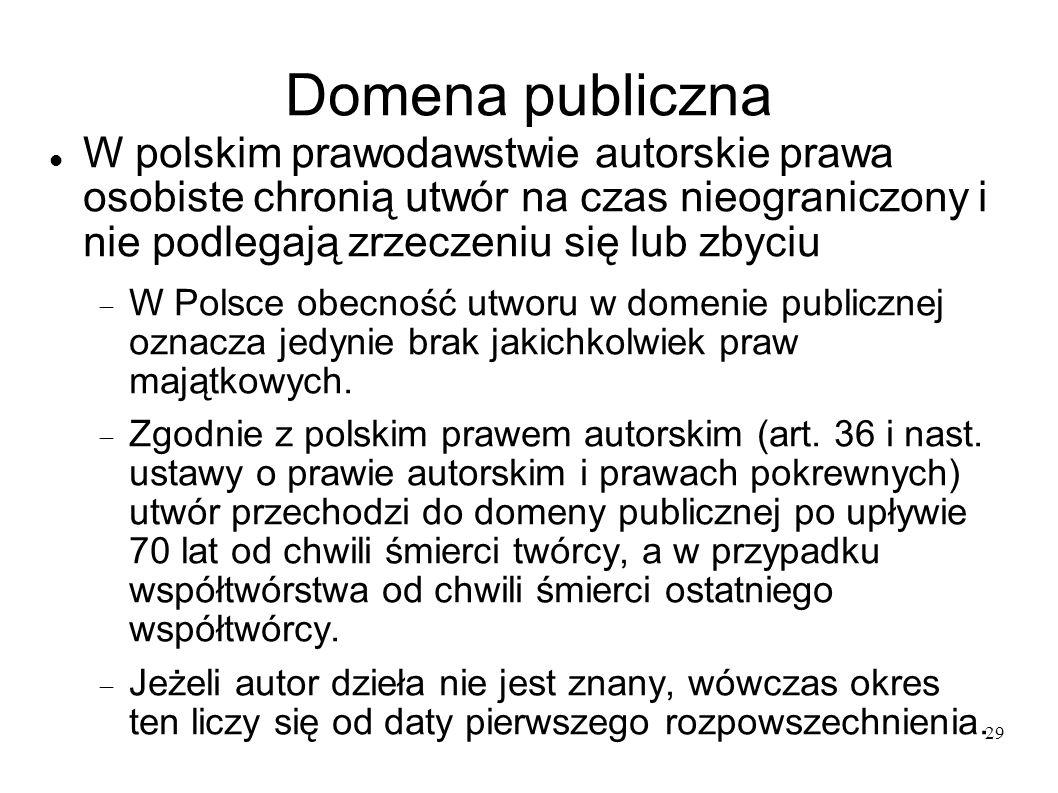 29 Domena publiczna W polskim prawodawstwie autorskie prawa osobiste chronią utwór na czas nieograniczony i nie podlegają zrzeczeniu się lub zbyciu W