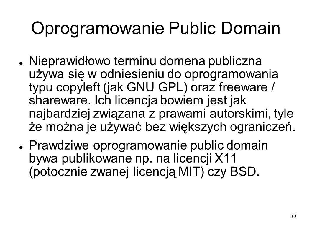 30 Oprogramowanie Public Domain Nieprawidłowo terminu domena publiczna używa się w odniesieniu do oprogramowania typu copyleft (jak GNU GPL) oraz free
