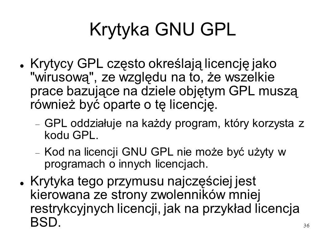 36 Krytyka GNU GPL Krytycy GPL często określają licencję jako