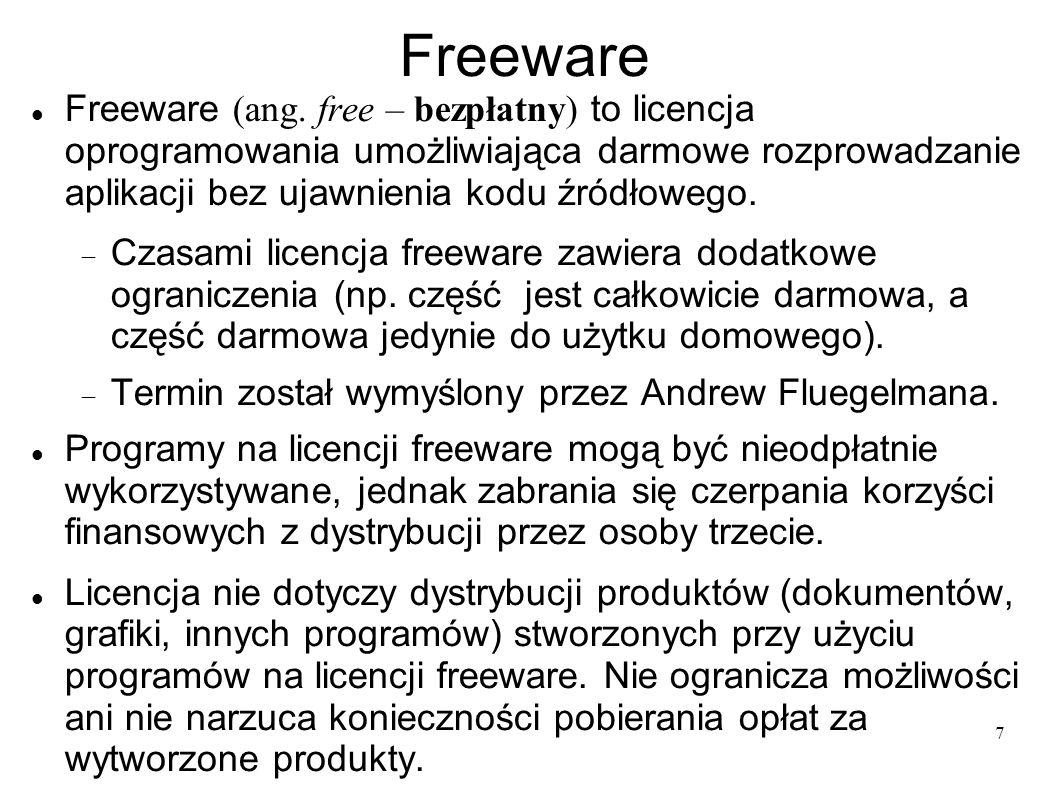 7 Freeware Freeware (ang. free – bezpłatny) to licencja oprogramowania umożliwiająca darmowe rozprowadzanie aplikacji bez ujawnienia kodu źródłowego.