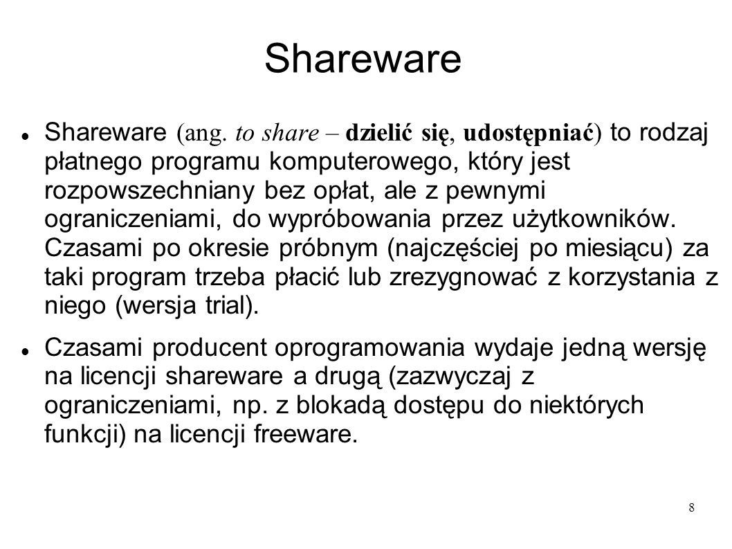 8 Shareware Shareware (ang. to share – dzielić się, udostępniać) to rodzaj płatnego programu komputerowego, który jest rozpowszechniany bez opłat, ale