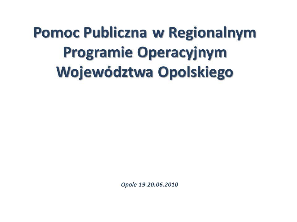 Pomoc Publiczna w Regionalnym Programie Operacyjnym Województwa Opolskiego Opole 19-20.06.2010