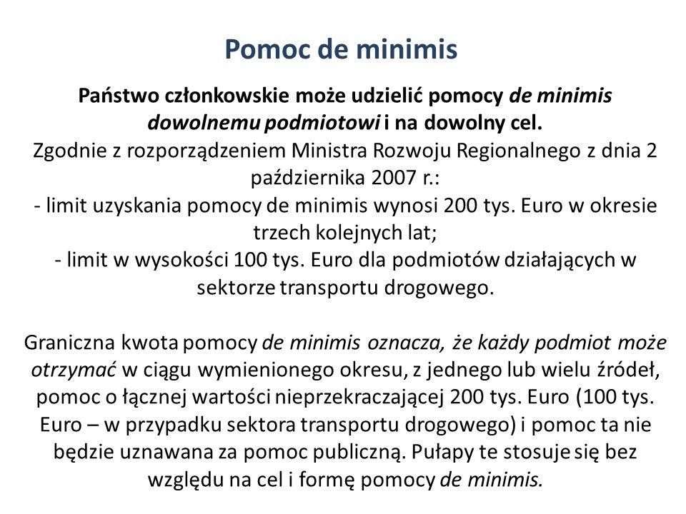 Państwo członkowskie może udzielić pomocy de minimis dowolnemu podmiotowi i na dowolny cel. Zgodnie z rozporządzeniem Ministra Rozwoju Regionalnego z