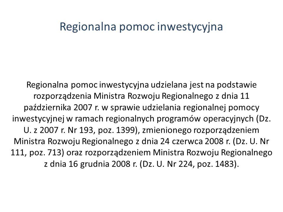 Regionalna pomoc inwestycyjna Regionalna pomoc inwestycyjna udzielana jest na podstawie rozporządzenia Ministra Rozwoju Regionalnego z dnia 11 paździe