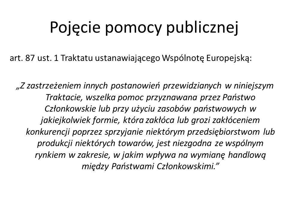 Pojęcie pomocy publicznej art. 87 ust. 1 Traktatu ustanawiającego Wspólnotę Europejską: Z zastrzeżeniem innych postanowień przewidzianych w niniejszym