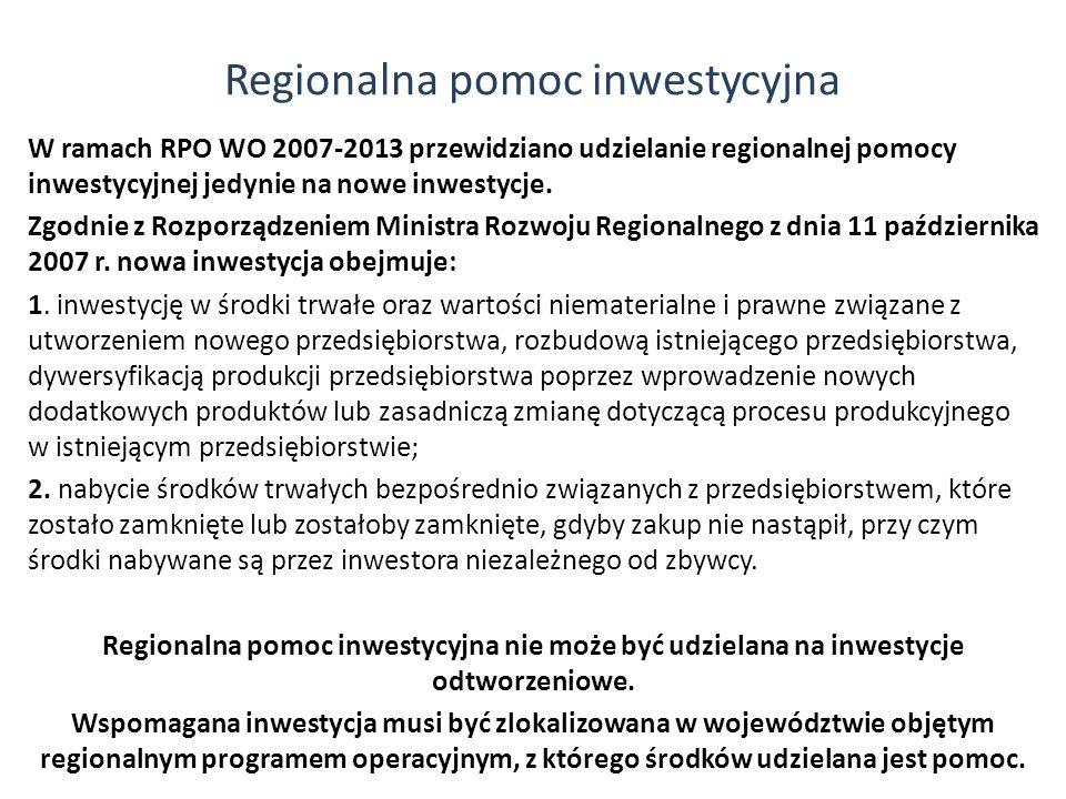 W ramach RPO WO 2007-2013 przewidziano udzielanie regionalnej pomocy inwestycyjnej jedynie na nowe inwestycje. Zgodnie z Rozporządzeniem Ministra Rozw