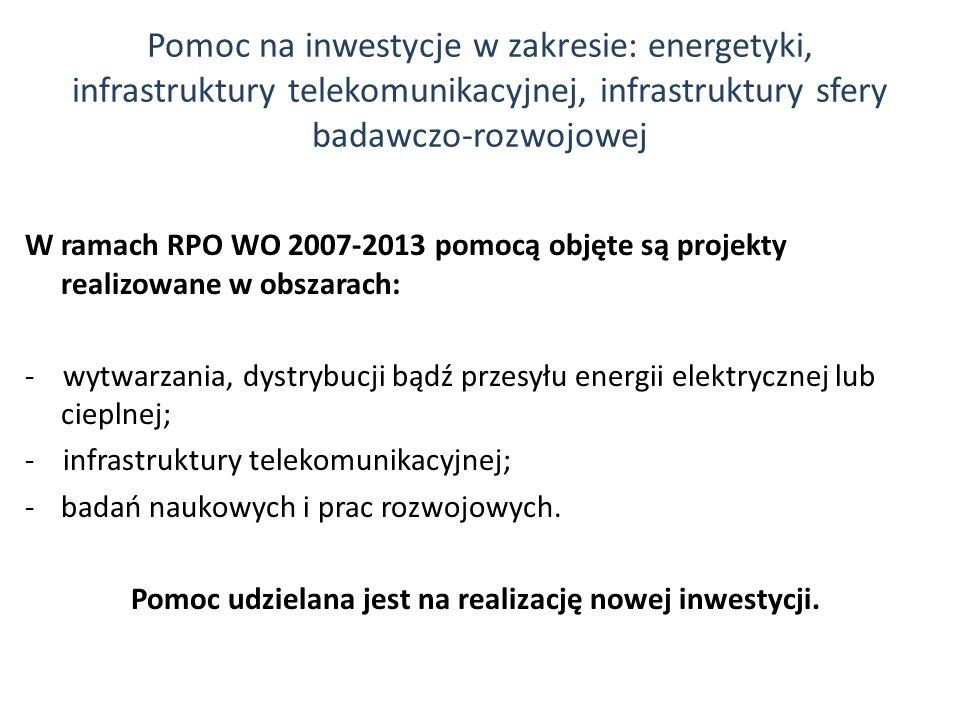 Pomoc na inwestycje w zakresie: energetyki, infrastruktury telekomunikacyjnej, infrastruktury sfery badawczo-rozwojowej W ramach RPO WO 2007-2013 pomo