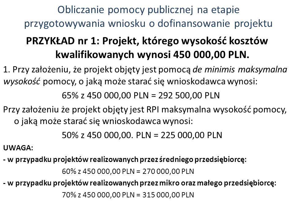 PRZYKŁAD nr 1: Projekt, którego wysokość kosztów kwalifikowanych wynosi 450 000,00 PLN. 1. Przy założeniu, że projekt objęty jest pomocą de minimis ma