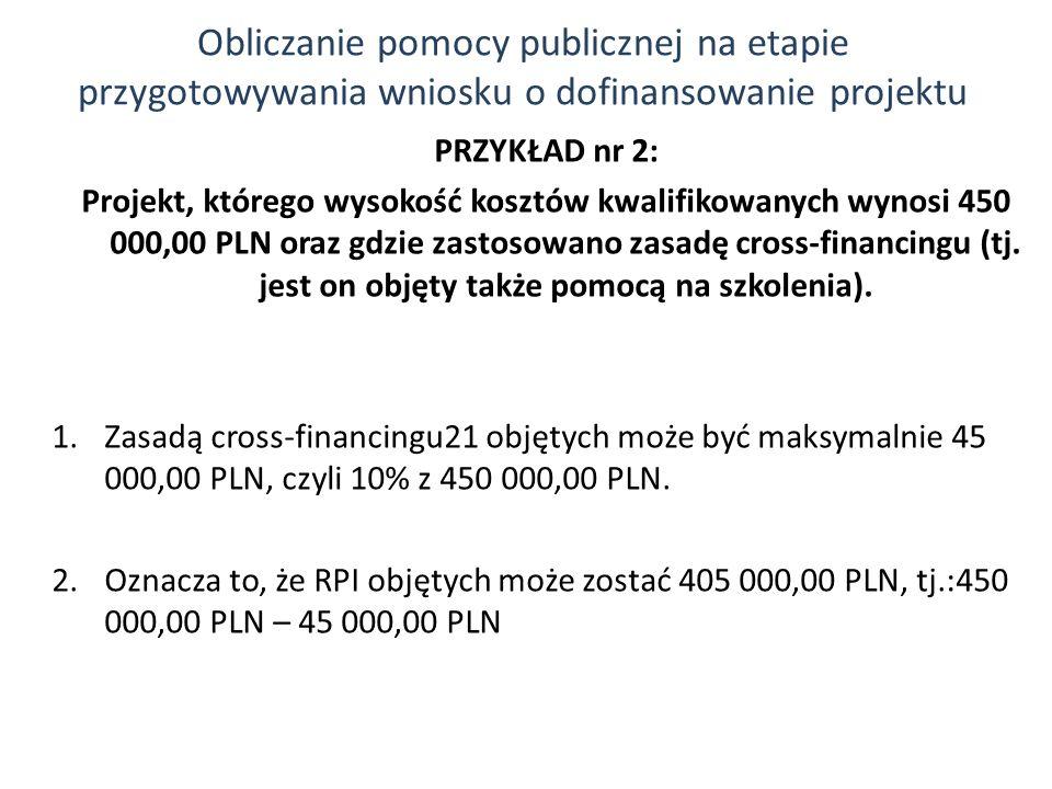 PRZYKŁAD nr 2: Projekt, którego wysokość kosztów kwalifikowanych wynosi 450 000,00 PLN oraz gdzie zastosowano zasadę cross-financingu (tj. jest on obj