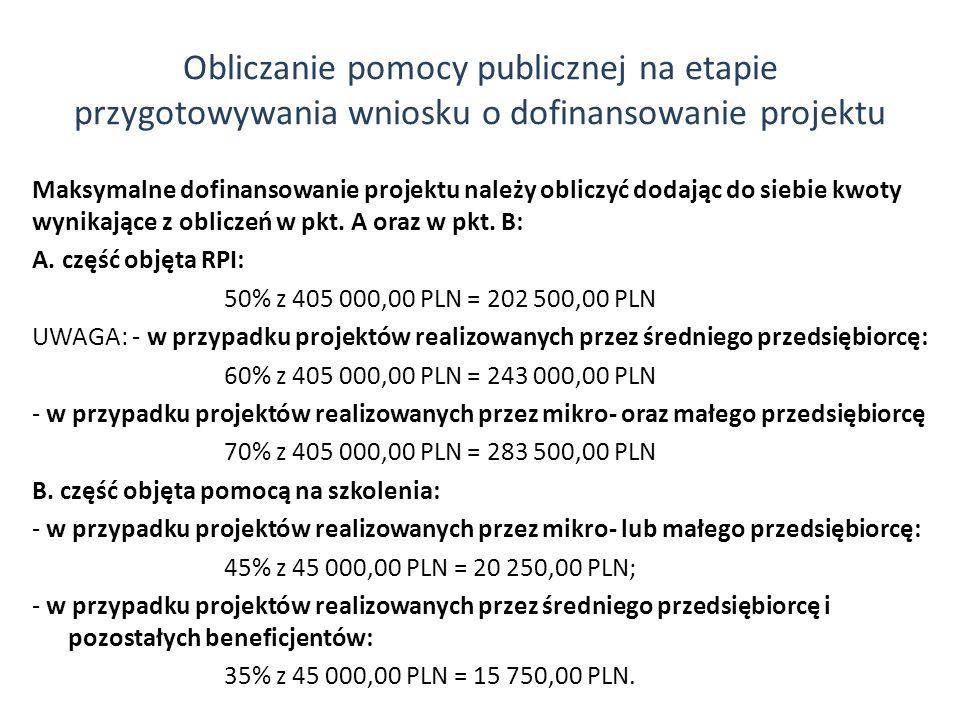 Maksymalne dofinansowanie projektu należy obliczyć dodając do siebie kwoty wynikające z obliczeń w pkt. A oraz w pkt. B: A. część objęta RPI: 50% z 40