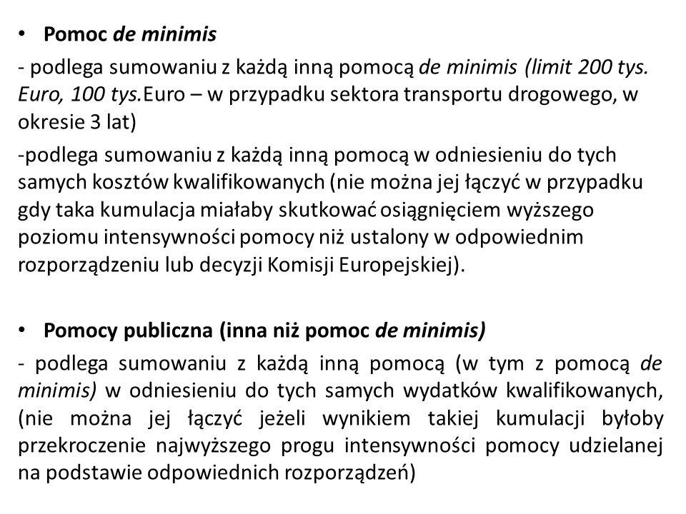 Pomoc de minimis - podlega sumowaniu z każdą inną pomocą de minimis (limit 200 tys. Euro, 100 tys.Euro – w przypadku sektora transportu drogowego, w o