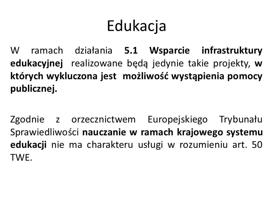 Edukacja W ramach działania 5.1 Wsparcie infrastruktury edukacyjnej realizowane będą jedynie takie projekty, w których wykluczona jest możliwość wystą