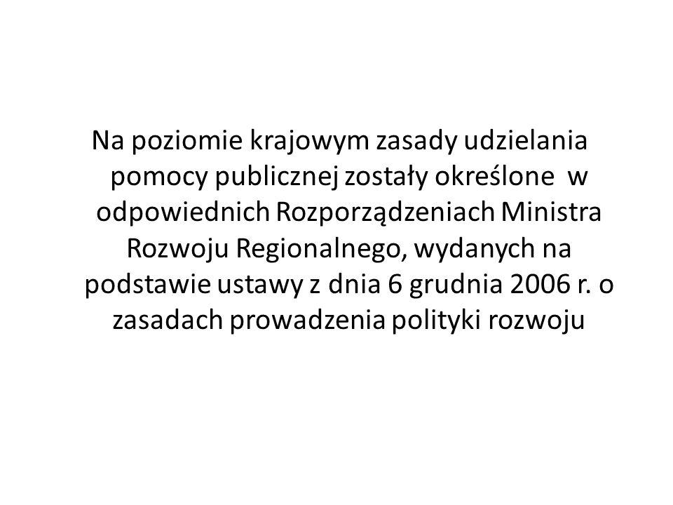 Na poziomie krajowym zasady udzielania pomocy publicznej zostały określone w odpowiednich Rozporządzeniach Ministra Rozwoju Regionalnego, wydanych na