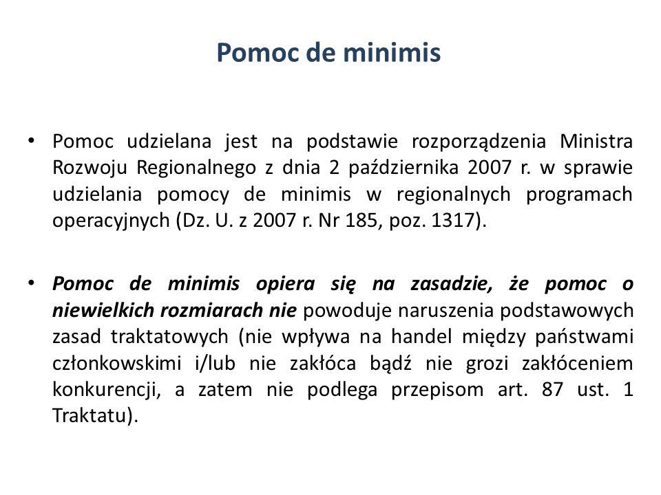 Pomoc de minimis Pomoc udzielana jest na podstawie rozporządzenia Ministra Rozwoju Regionalnego z dnia 2 października 2007 r. w sprawie udzielania pom