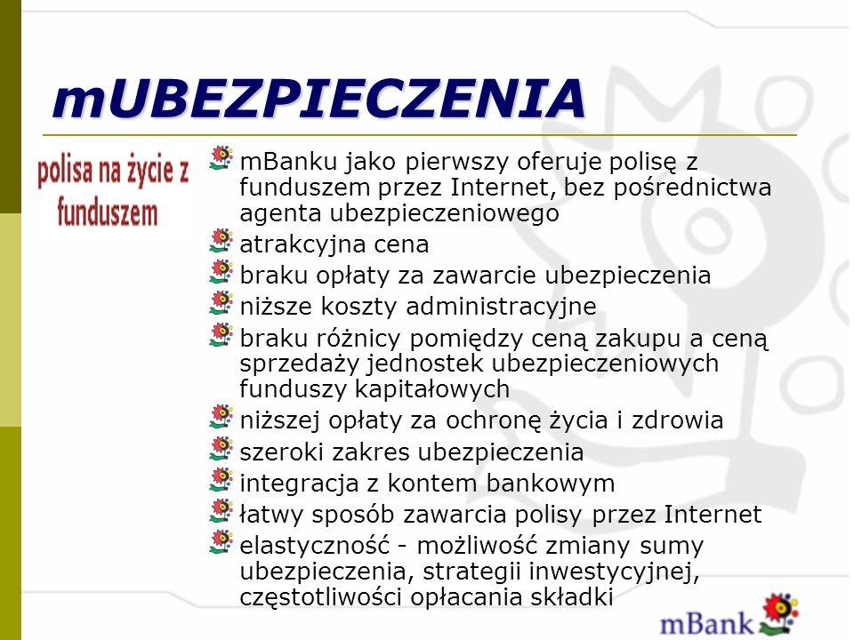 mUBEZPIECZENIA mBanku jako pierwszy oferuje polisę z funduszem przez Internet, bez pośrednictwa agenta ubezpieczeniowego atrakcyjna cena braku opłaty