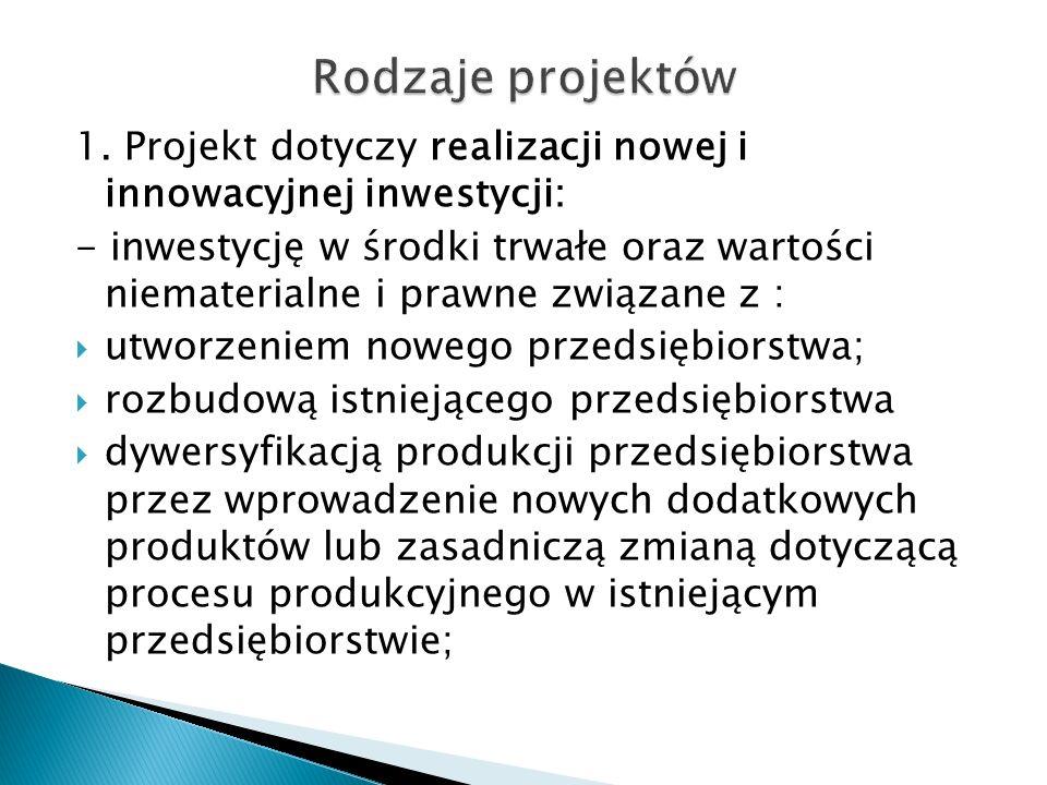 1. Projekt dotyczy realizacji nowej i innowacyjnej inwestycji: - inwestycję w środki trwałe oraz wartości niematerialne i prawne związane z : utworzen