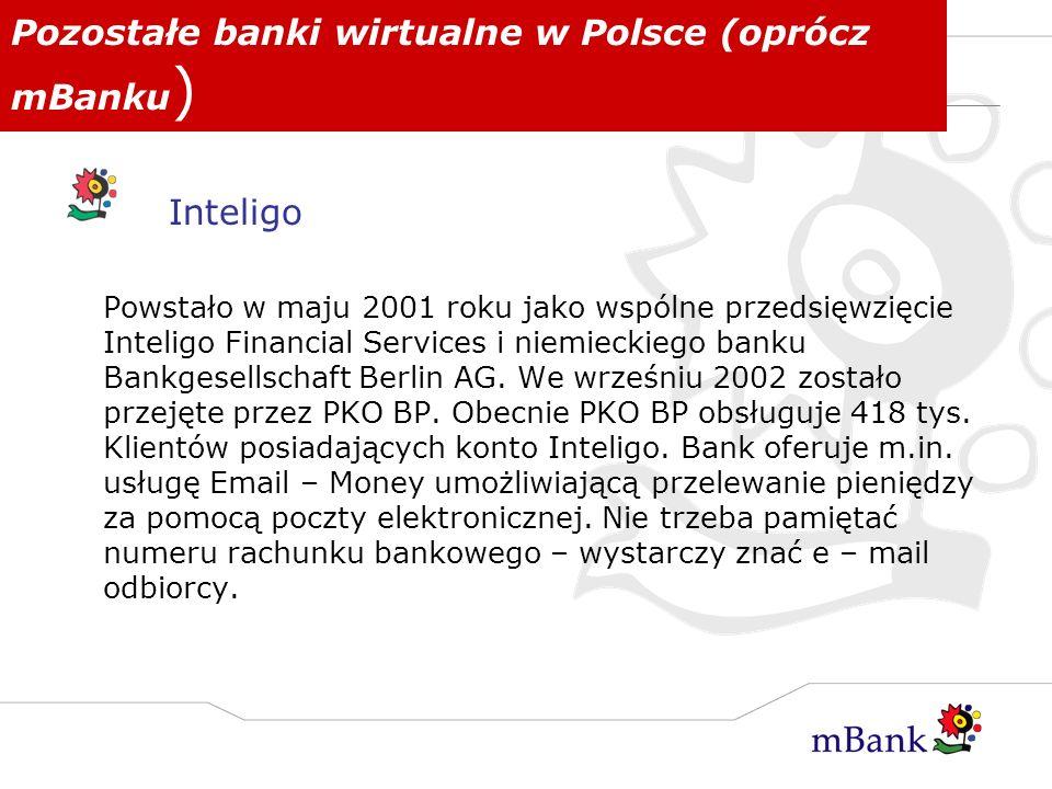 Pozostałe banki wirtualne w Polsce (oprócz mBanku ) Inteligo Powstało w maju 2001 roku jako wspólne przedsięwzięcie Inteligo Financial Services i niem