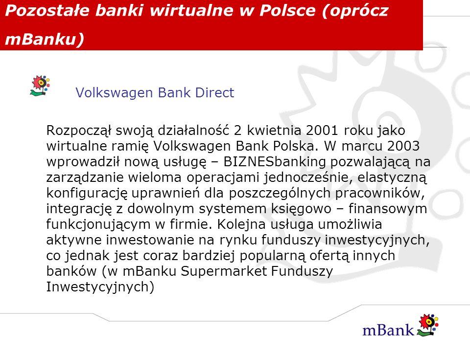 Pozostałe banki wirtualne w Polsce (oprócz mBanku) Volkswagen Bank Direct Rozpoczął swoją działalność 2 kwietnia 2001 roku jako wirtualne ramię Volksw