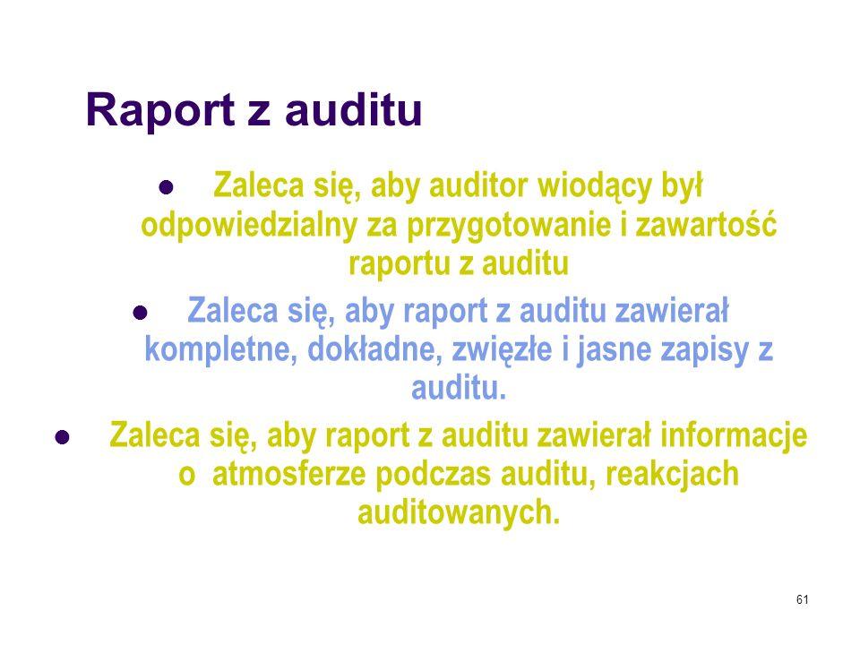 Zaleca się, aby auditor wiodący był odpowiedzialny za przygotowanie i zawartość raportu z auditu Zaleca się, aby raport z auditu zawierał kompletne, d
