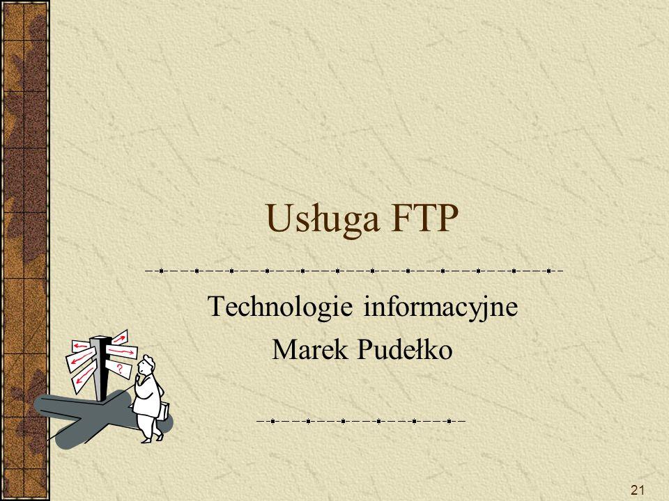 21 Usługa FTP Technologie informacyjne Marek Pudełko