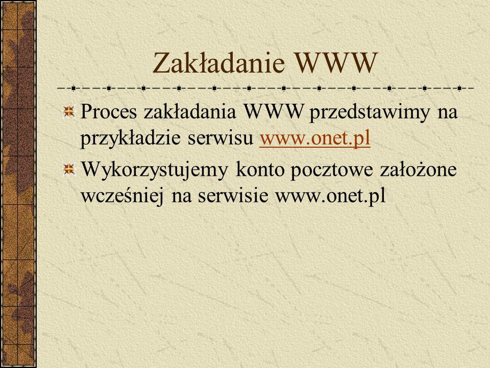 Zakładanie WWW Proces zakładania WWW przedstawimy na przykładzie serwisu www.onet.plwww.onet.pl Wykorzystujemy konto pocztowe założone wcześniej na se