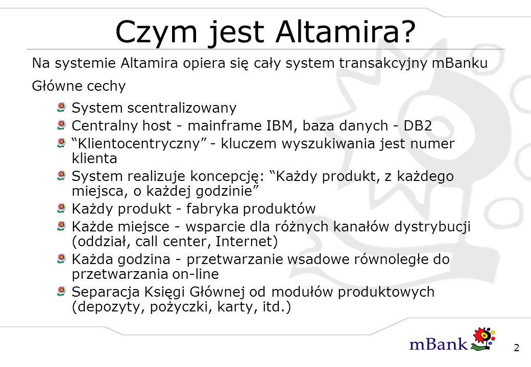 2 Czym jest Altamira? Na systemie Altamira opiera się cały system transakcyjny mBanku Główne cechy System scentralizowany Centralny host - mainframe I