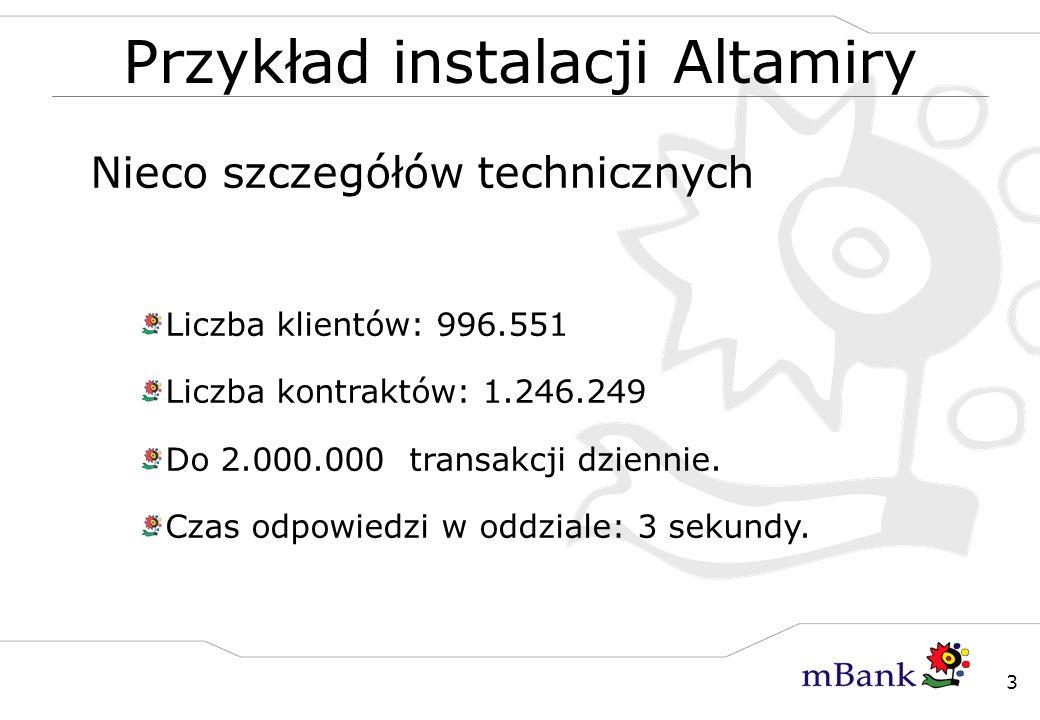 3 Przykład instalacji Altamiry Nieco szczegółów technicznych Liczba klientów: 996.551 Liczba kontraktów: 1.246.249 Do 2.000.000 transakcji dziennie. C