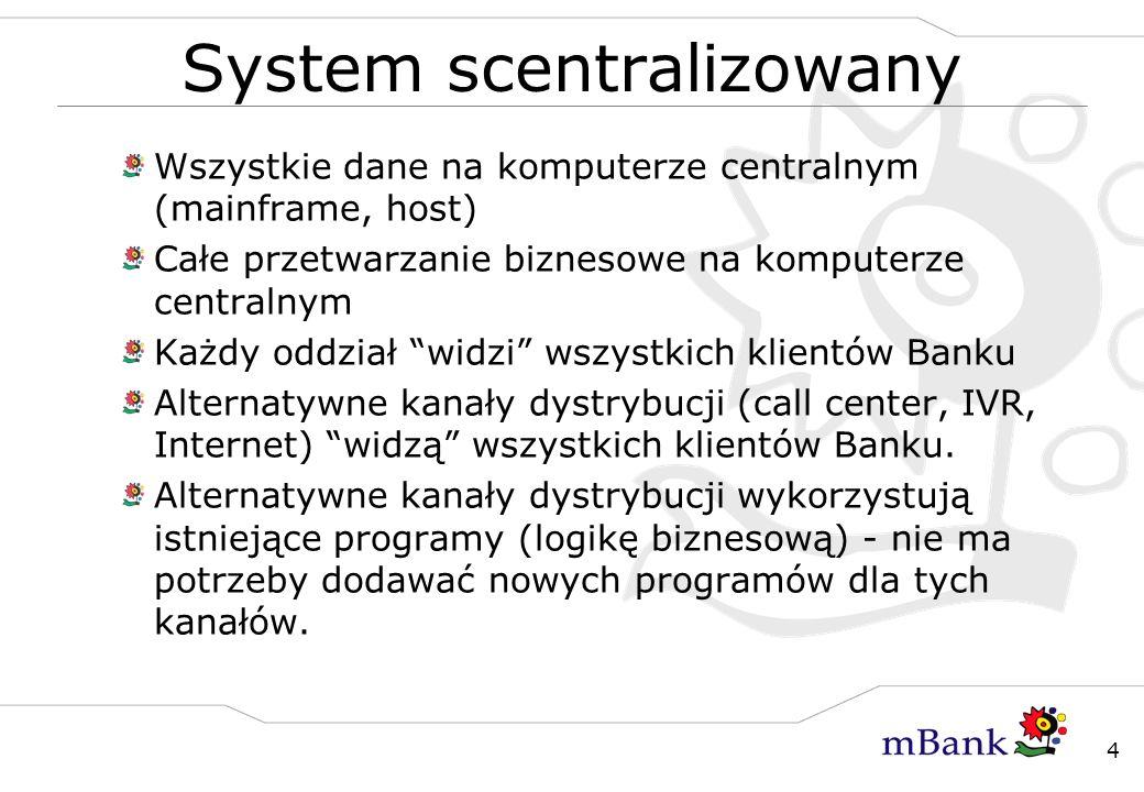 4 System scentralizowany Wszystkie dane na komputerze centralnym (mainframe, host) Całe przetwarzanie biznesowe na komputerze centralnym Każdy oddział