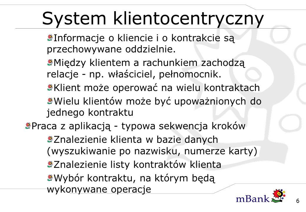 6 System klientocentryczny Informacje o kliencie i o kontrakcie są przechowywane oddzielnie. Między klientem a rachunkiem zachodzą relacje - np. właśc