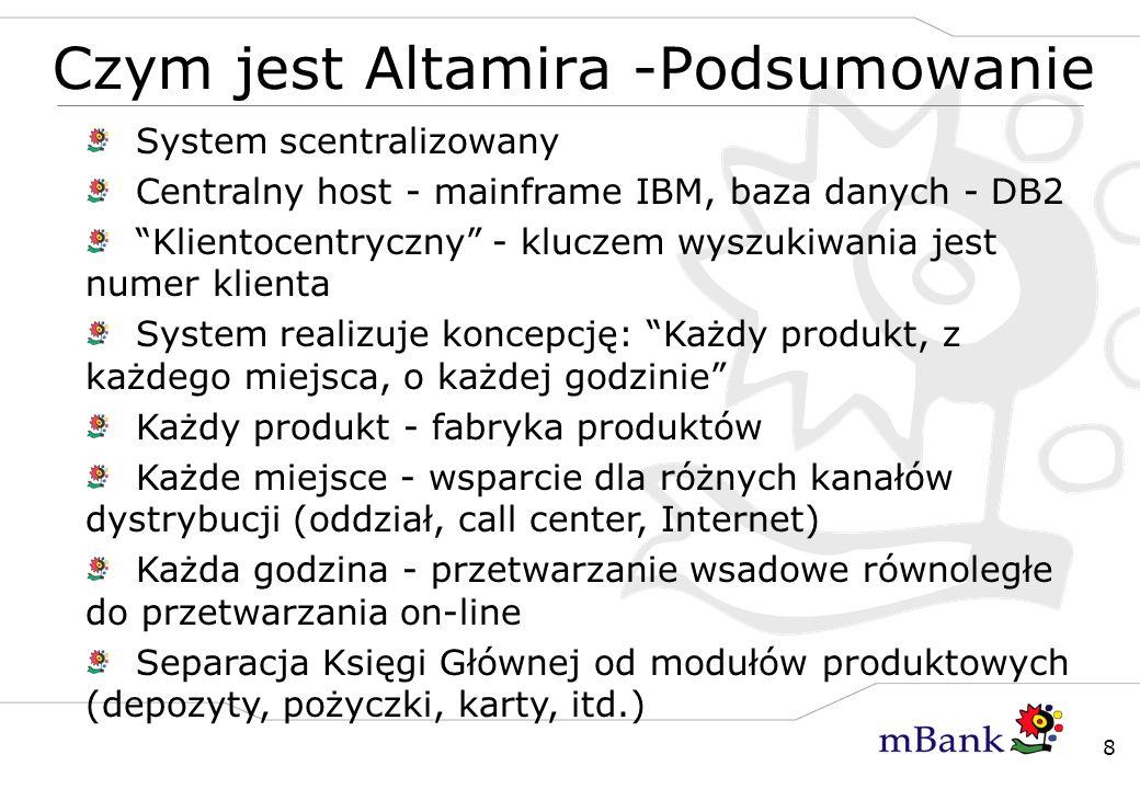 8 Czym jest Altamira -Podsumowanie System scentralizowany Centralny host - mainframe IBM, baza danych - DB2 Klientocentryczny - kluczem wyszukiwania j