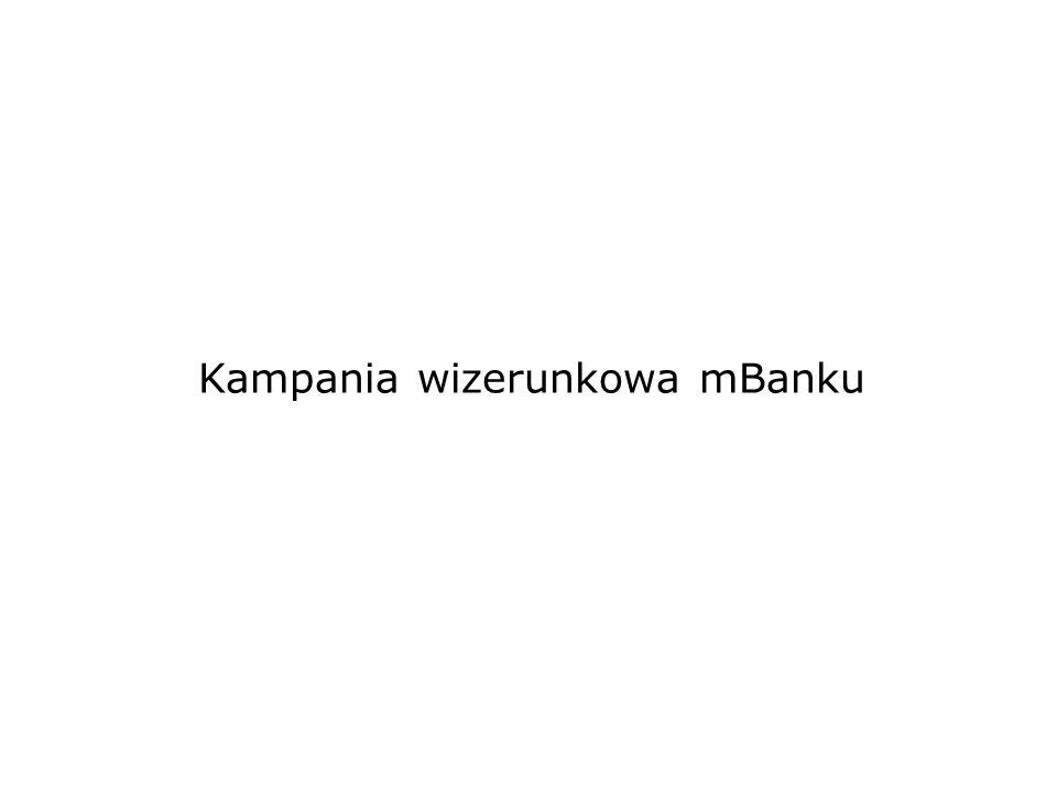 Cele kampanii Cele wizerunkowe kreowanie i wzmocnienie wizerunku marki podniesienie wskaźników spontanicznej i wspomaganej świadomości marki wśród użytkowników Internetu (po długiej nieobecności w mediach masowych) przypomnienie marki mBanku oraz kontynuacja budowy wizerunku banku pierwszego wyboru, o najkorzystniejszej ofercie cenowej i produktowej, banku innowacyjnego, trendy, godnego polecenia zakomunikować unikalne wartości marki mBanku względem innych banków Cele sprzedażowe zainteresować klientów ofertą mBanku i nakłonić ich do skorzystania z jego usług zintensyfikować sprzedaż produktów mBanku zakomunikowanie klientom różnorodności i unikalności produktów oferowanych przez mBank
