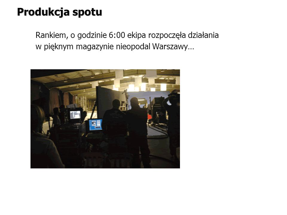 Rankiem, o godzinie 6:00 ekipa rozpoczęła działania w pięknym magazynie nieopodal Warszawy… Produkcja spotu