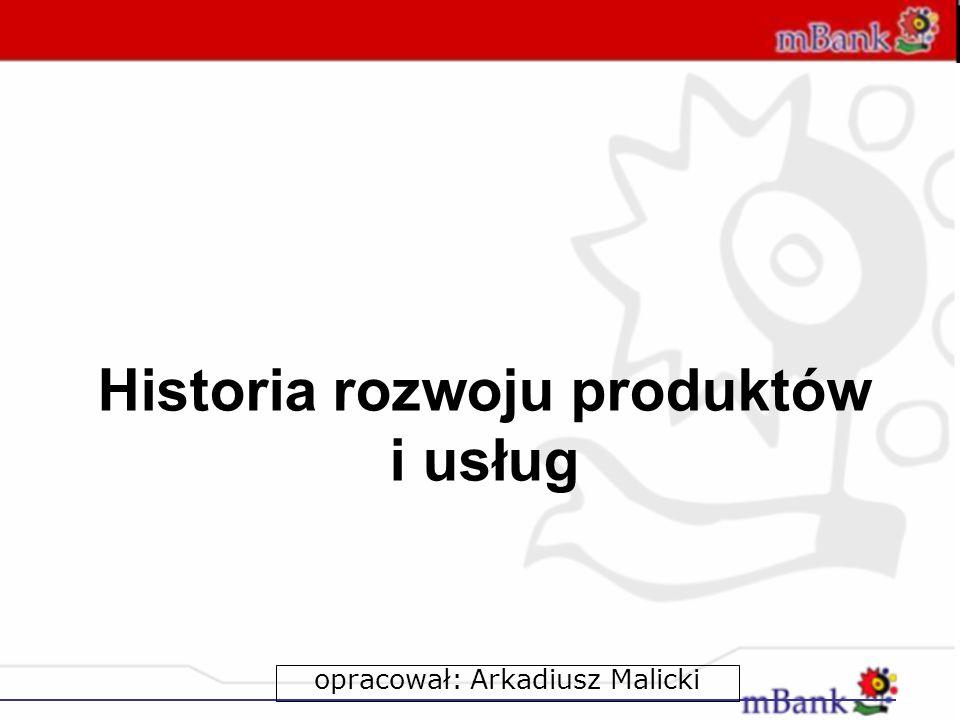 Historia rozwoju produktów i usług opracował: Arkadiusz Malicki