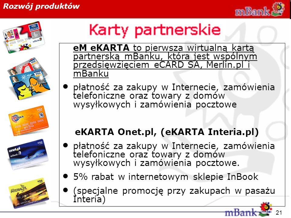 21 Rozwój produktów eM eKARTA to pierwsza wirtualną kartą partnerską mBanku, która jest wspólnym przedsięwzięciem eCARD SA, Merlin.pl i mBanku płatnoś