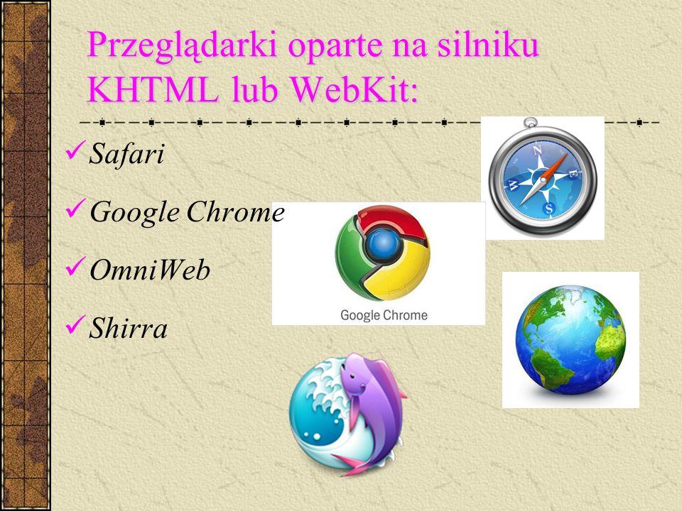 Przeglądarki oparte na silniku KHTML lub WebKit: Safari Google Chrome OmniWeb Shirra