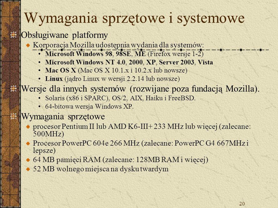 20 Wymagania sprzętowe i systemowe Obsługiwane platformy Korporacja Mozilla udostępnia wydania dla systemów: Microsoft Windows 98, 98SE, ME (Firefox w