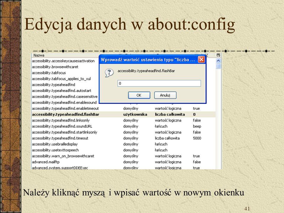 41 Edycja danych w about:config Należy kliknąć myszą i wpisać wartość w nowym okienku