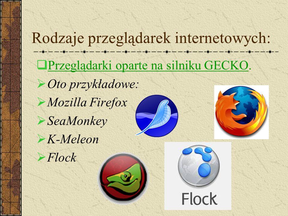 Rodzaje przeglądarek internetowych: P rzeglądarki oparte na silniku GECKO. O to przykładowe: M ozilla Firefox S eaMonkey K -Meleon F lock