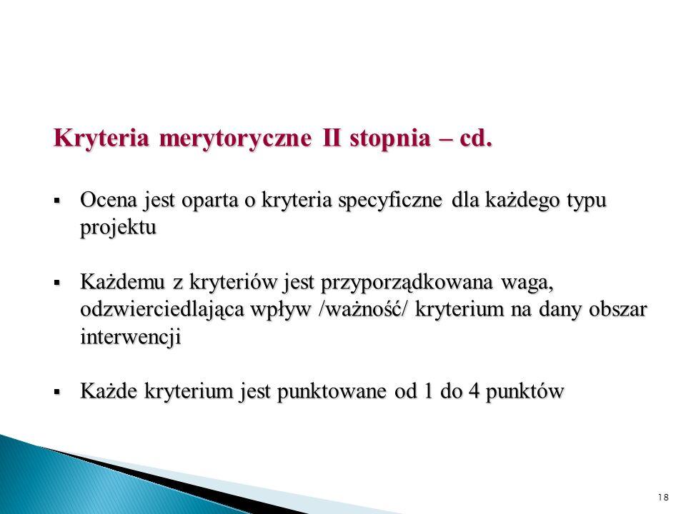 18 Kryteria merytoryczne II stopnia – cd. Ocena jest oparta o kryteria specyficzne dla każdego typu projektu Ocena jest oparta o kryteria specyficzne