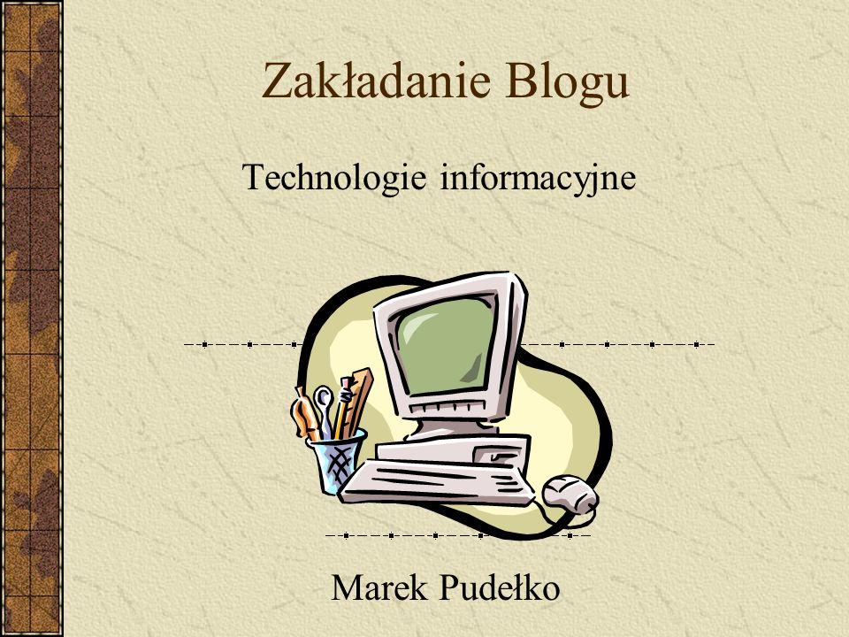 Zakładanie Blogu Technologie informacyjne Marek Pudełko