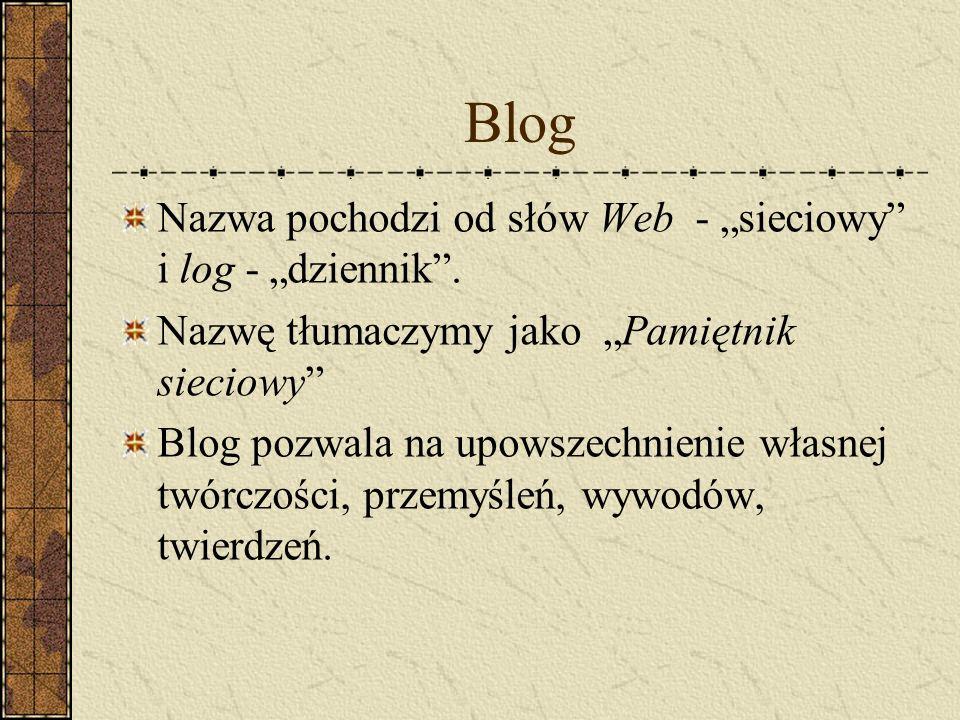 Blog Nazwa pochodzi od słów Web - sieciowy i log - dziennik. Nazwę tłumaczymy jako Pamiętnik sieciowy Blog pozwala na upowszechnienie własnej twórczoś