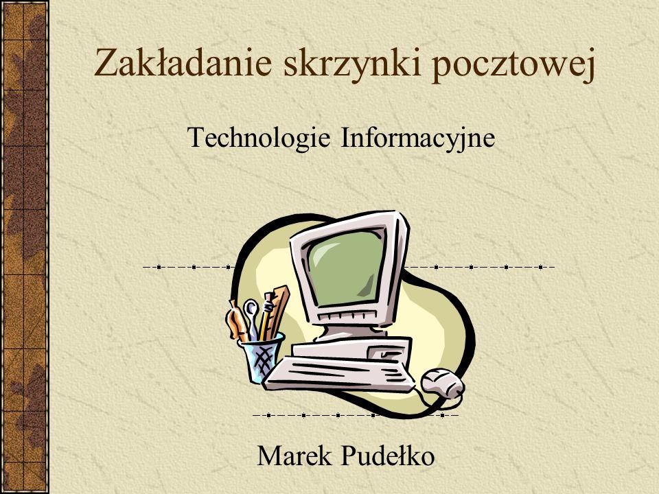 Zakładanie skrzynki pocztowej Technologie Informacyjne Marek Pudełko