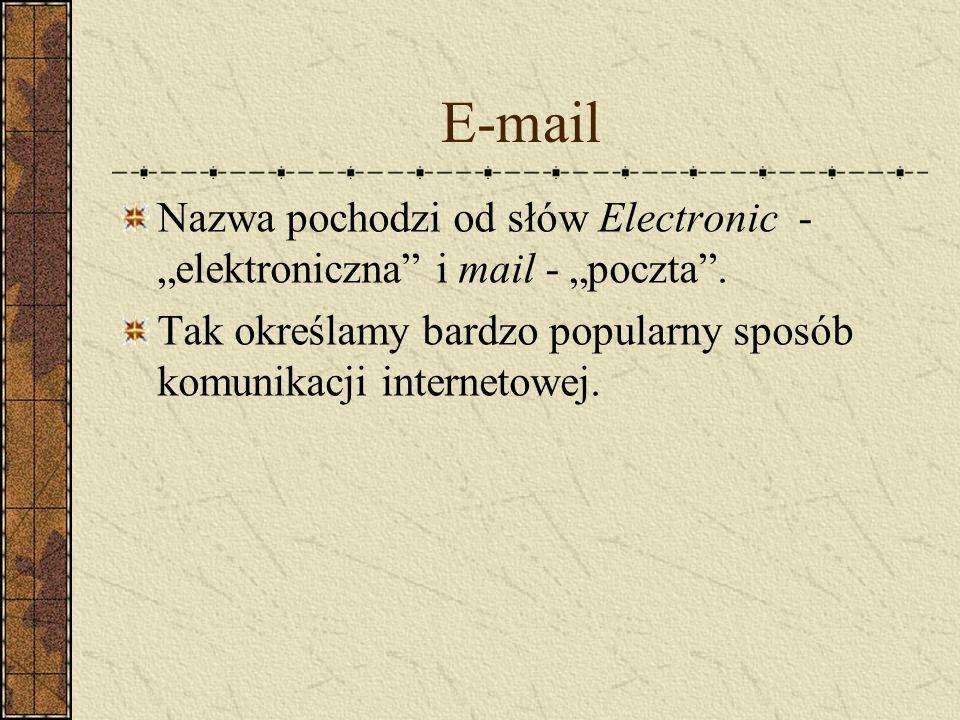 E-mail Nazwa pochodzi od słów Electronic - elektroniczna i mail - poczta. Tak określamy bardzo popularny sposób komunikacji internetowej.
