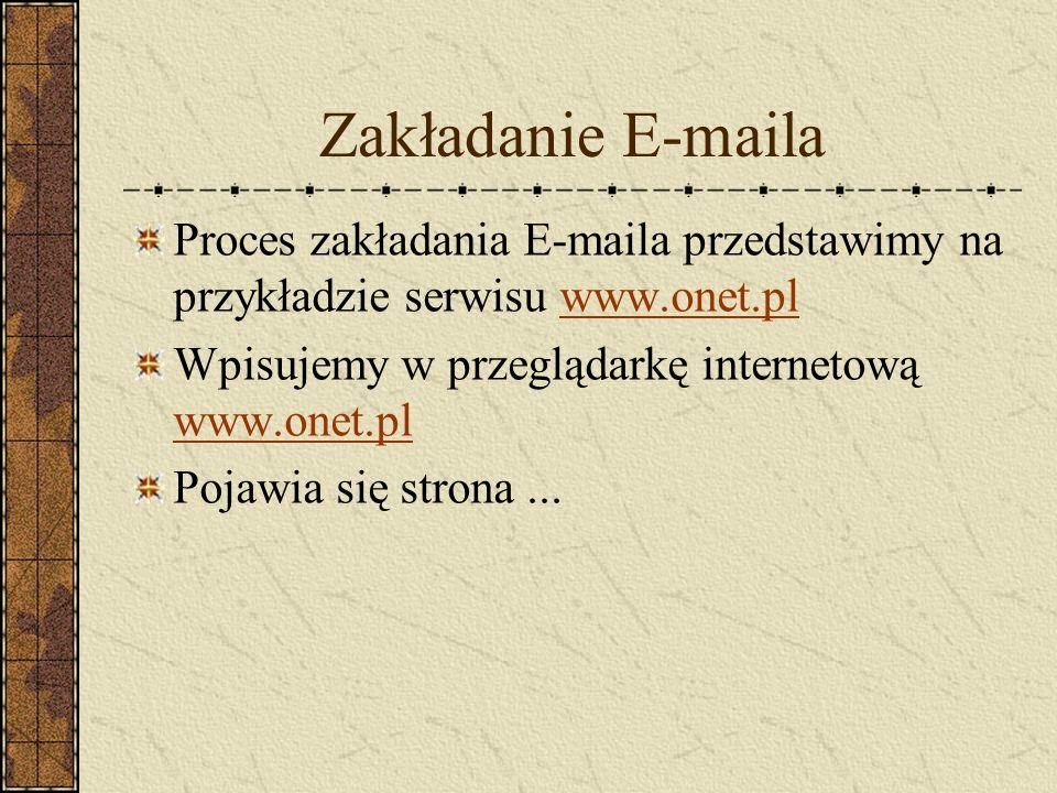 Zakładanie E-maila Proces zakładania E-maila przedstawimy na przykładzie serwisu www.onet.plwww.onet.pl Wpisujemy w przeglądarkę internetową www.onet.