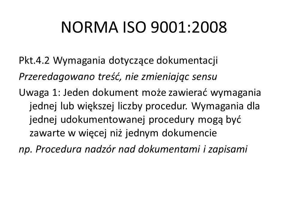 NORMA ISO 9001:2008 Pkt.4.2 Wymagania dotyczące dokumentacji Przeredagowano treść, nie zmieniając sensu Uwaga 1: Jeden dokument może zawierać wymagani
